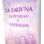 La Laguna, Leyendas y Misterios. Autor: Juanca Romero Hasmen